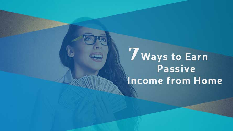 7 Ways to Earn Passive Income from Home