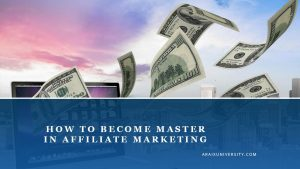 How to Become Master in Affiliate Marketing 5