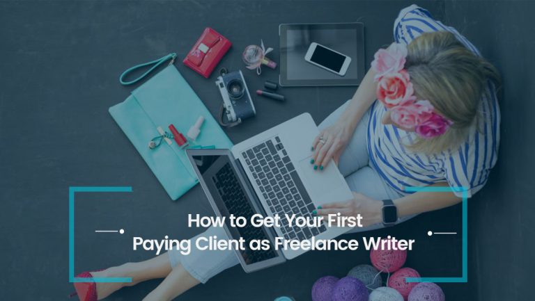 How to Get Your First Paying Client as Freelance Writer