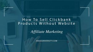 How To Sell Clickbank Products Without Website