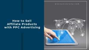 How to Sell Affiliate Products with PPC Advertising