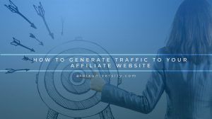 How to Generate Traffic to Your Affiliate Website