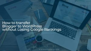 How to transfer Blogger to WordPress without Losing Google Rankings 4