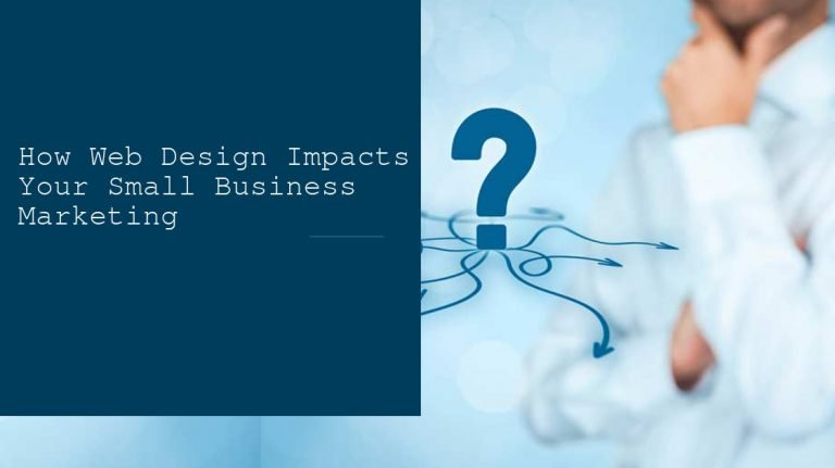 How Web Design Impacts Your Small Business Marketing 5