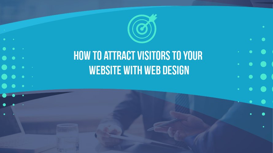 How to Attract Visitors to Your Website with Web Design