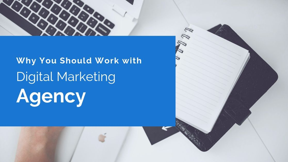 Benefits of Working With a Digital Marketing Agency