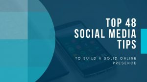 Top 48 Social Media Tips to Build a Solid Online Presence