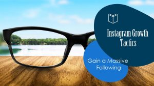 Instagram Growth Tactics to Gain a Massive Following