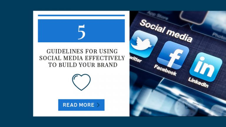 5 Guidelines for Using Social Media Effectively to Build Your Brand