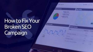 Why Your SEO Campaign Is Failing and How to Fix It
