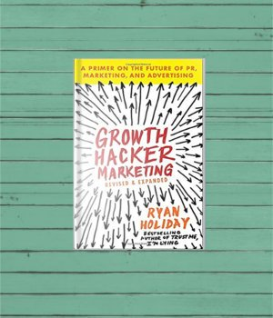 Growth Hacker Marketing By Ryan Holiday – Review and Book Summary