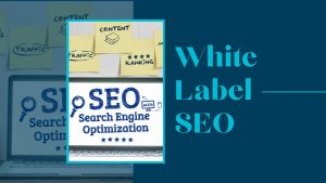 What is White Label SEO and How It Helps Your Business